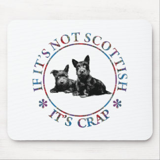IF IT'S NOT SCOTTISH, IT'S CRAP MOUSE PAD