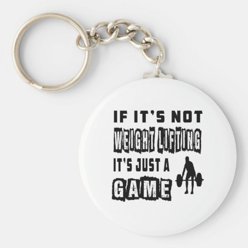 If it's not Weight Lifting It's just a game Keychain