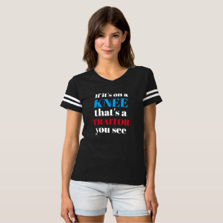If it's on a knee that's a traitor you see shirt