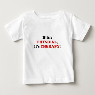 If Its Physical Its Therapy Baby T-Shirt
