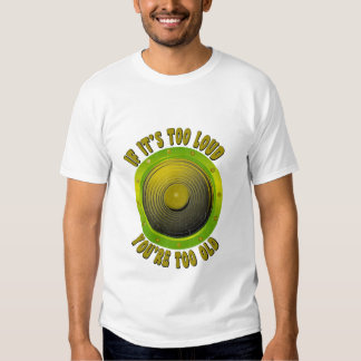 IF IT'S TOO LOUD T-SHIRT