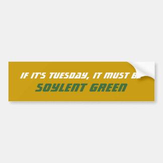 If It's Tuesday, It Must Be Soylent Green Bumper Sticker