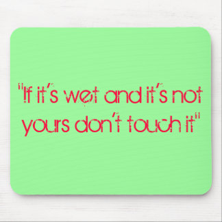 If It's Wet! Mouse Pad