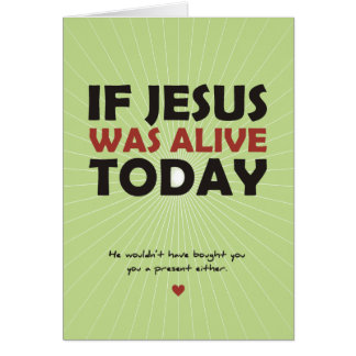 If Jesus Was Alive Today Greeting Card