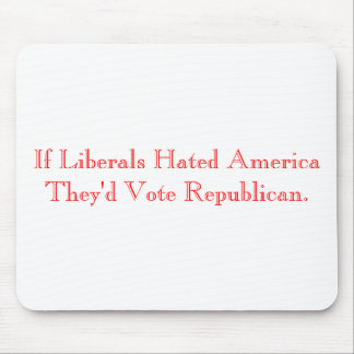 If Liberals Hated America They'd Vote Republican. Mouse Pad