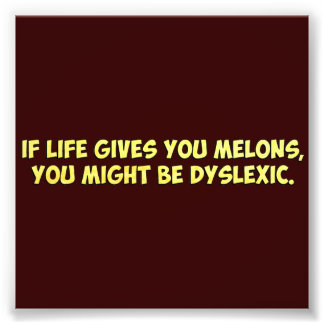 If Life Gives you Melons, You Might Be Dyslexic Photo Print