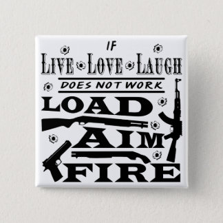 If Live Love Laugh Doesn't Work Load Aim Fire 15 Cm Square Badge