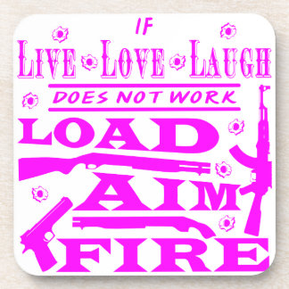 If Live Love Laugh Doesn't Work Load Aim Fire Coaster