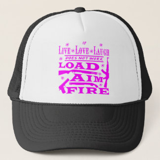 If Live Love Laugh Doesn't Work Load Aim Fire Trucker Hat