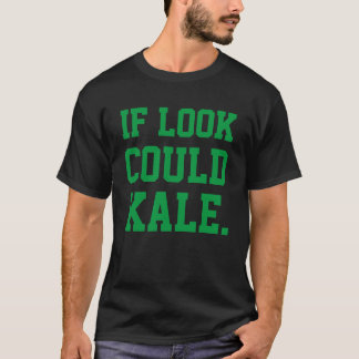 If Look Could Kale Fun Funny and Cool T-Shirt