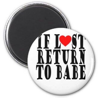 IF LOST RETURN TO BABE VALENTINES FUNNY SHIRT ..pn Magnet