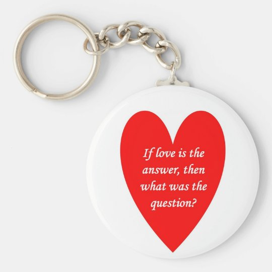 if-love-is-the-answer-then-what-was-the-question basic round button key ring