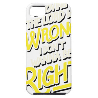 If loving the lord is wrong i don't wanna be iPhone 5 covers