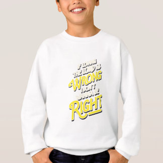 If loving the lord is wrong i don't wanna be sweatshirt