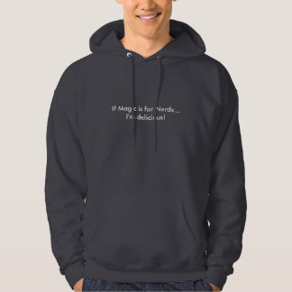 If Magic is for Nerds...I'm delicious! Hoodie