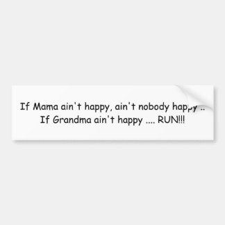 If Mama ain't happy .... Bumper Sticker