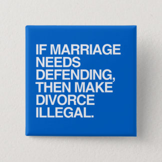 IF MARRIAGE NEEDS DEFENDING THEN MAKE DIVORCE ILLE 15 CM SQUARE BADGE