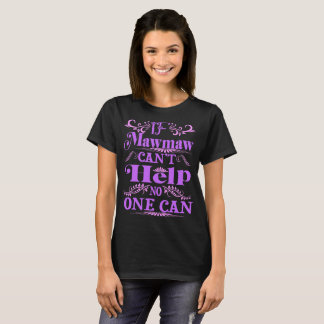 If Mawmaw Cant Help No One Can Funny Tshirt