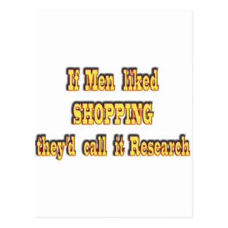 If men liked shopping, they'd call it research postcard
