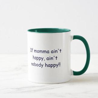 If momma ain't happy, ain't nobody happy!! mug