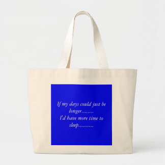 If my days could just be longer........I'd have... Jumbo Tote Bag