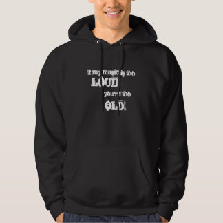 If My Music is Too Loud, You're Too Old! Hoodie