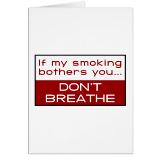 If my smoking bothers you... don't breathe card