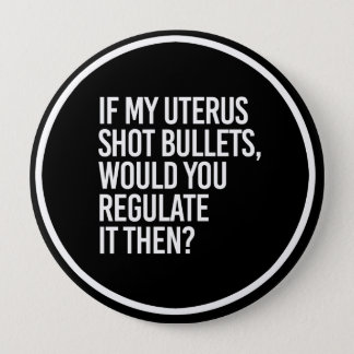 IF MY UTERUS SHOT BULLETS WOULD YOU REGULATE IT TH 10 CM ROUND BADGE