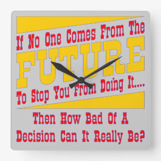 If No One Comes From The Future To Stop You Square Wall Clock