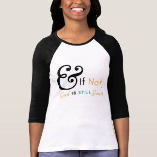 """& If Not, God is still Good"" Shirt 