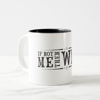 If not me then who (Mug) Two-Tone Coffee Mug