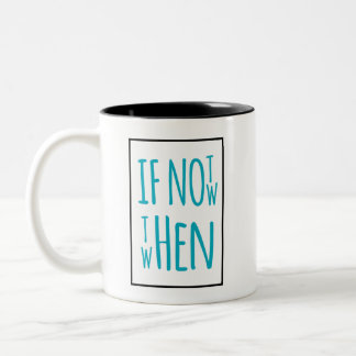 If Not Now Then When Typography Mug #2