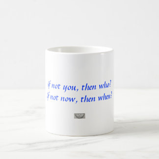 If not you, then who?  If not now, then when? Coffee Mug