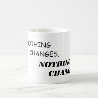 If Nothing Changes, Nothing Changes Mug