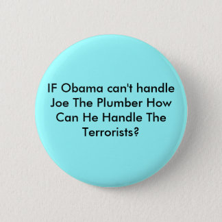 IF Obama can't handle Joe The Plumber How Can H... 6 Cm Round Badge