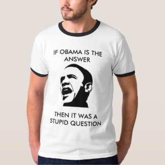 If Obama is the answer.... T-Shirt