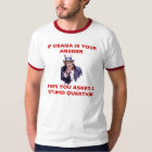 IF OBAMA IS YOUR ANSWER - Customised - Customised T-Shirt