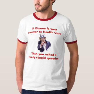 IF OBAMA IS YOUR ANSWER TO HEALTH CARE T-SHIRTS