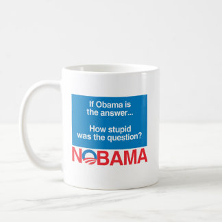 IF OBAMA WAS THE ANSWER HOW STUPID WAS THE QUESTIO COFFEE MUG