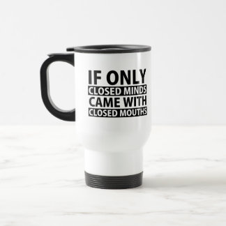 If Only Closed Minds Came with Closed Mouths Stainless Steel Travel Mug