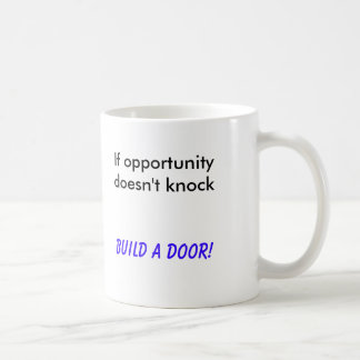 If opportunity doesn't knock, Build a Door! Basic White Mug