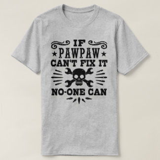 If PawPaw Can't Fix It No One Can T-Shirt