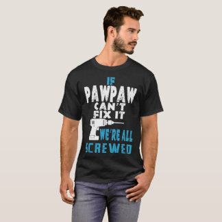 If Pawpaw Cannot Fix It Were All Screwed Tshirt