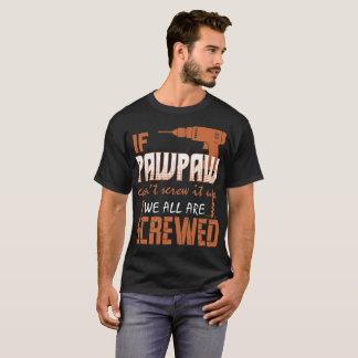 If Pawpaw Cant Screw It Up We All Are Screwed Tees