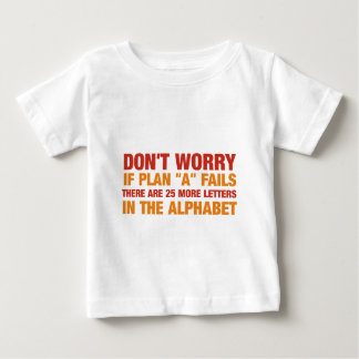 If plan a fails there are 25 more letters in the.. baby T-Shirt
