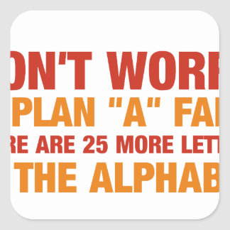If plan a fails there are 25 more letters in the.. square sticker