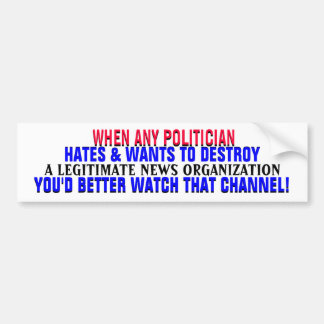 IF POLITICIAN HATES a NEWS ORG-You'd better WATCH! Bumper Sticker