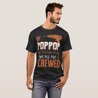 If Poppop Cant Screw It Up We All Are Screwed Tees