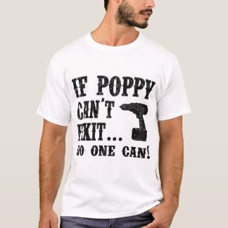 IF POPPY CAN'T FIXIT NO ONE CAN T-Shirt