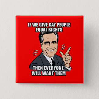 IF ROMNEY GIVES GAY PEOPLE EQUAL RIGHTS THEN EVERY 15 CM SQUARE BADGE